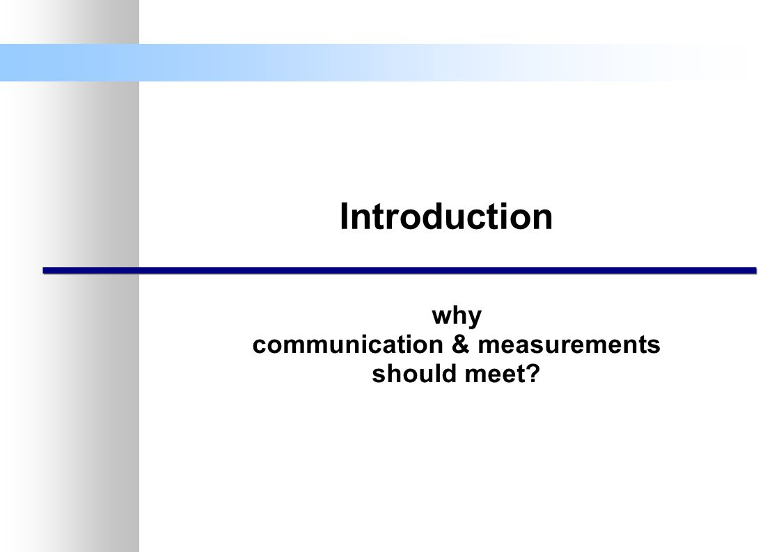 Introduction why communication & measurements should meet