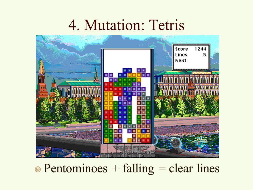 4. Mutation: Tetris ¥ Pentominoes + falling = clear lines