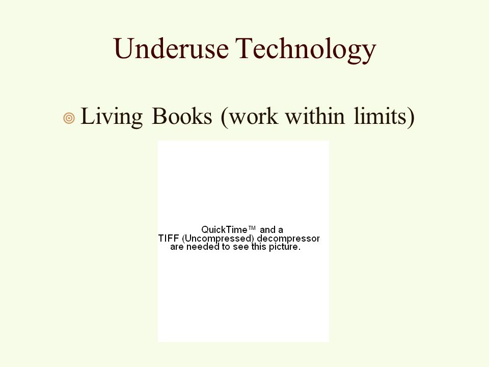 Underuse Technology ¥ Living Books (work within limits) ¥ You Dont Know Jack (audio)