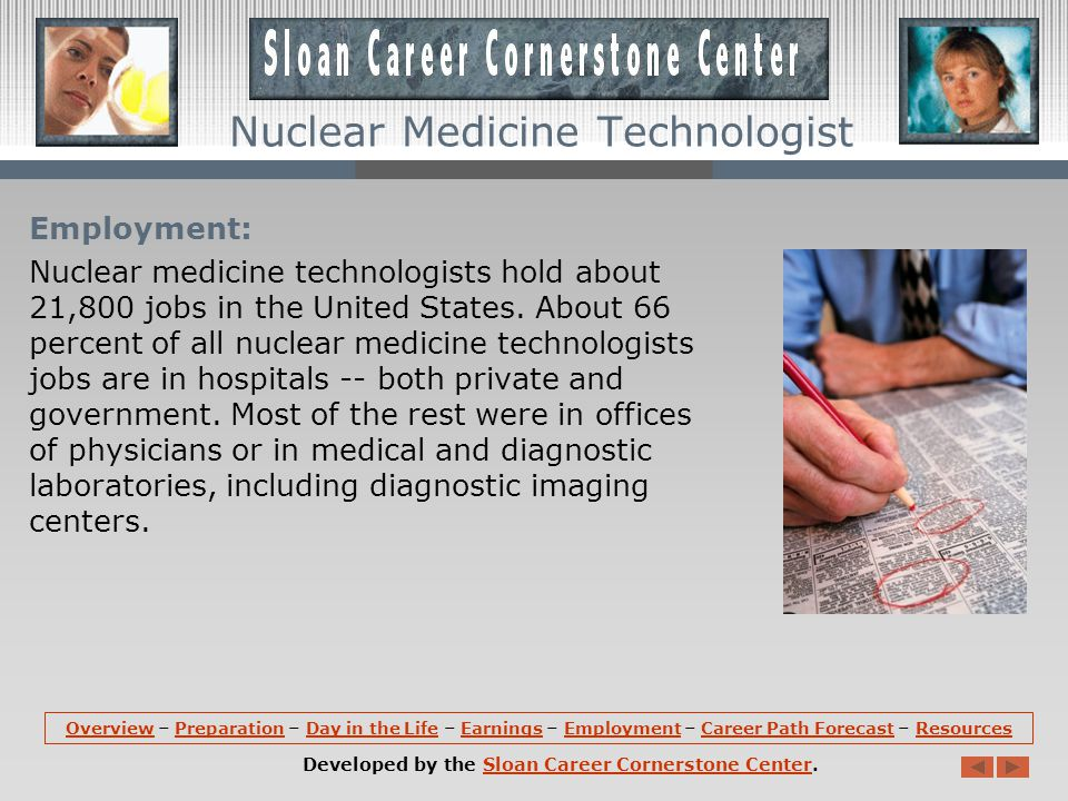 Employment: Nuclear medicine technologists hold about 21,800 jobs in the United States.
