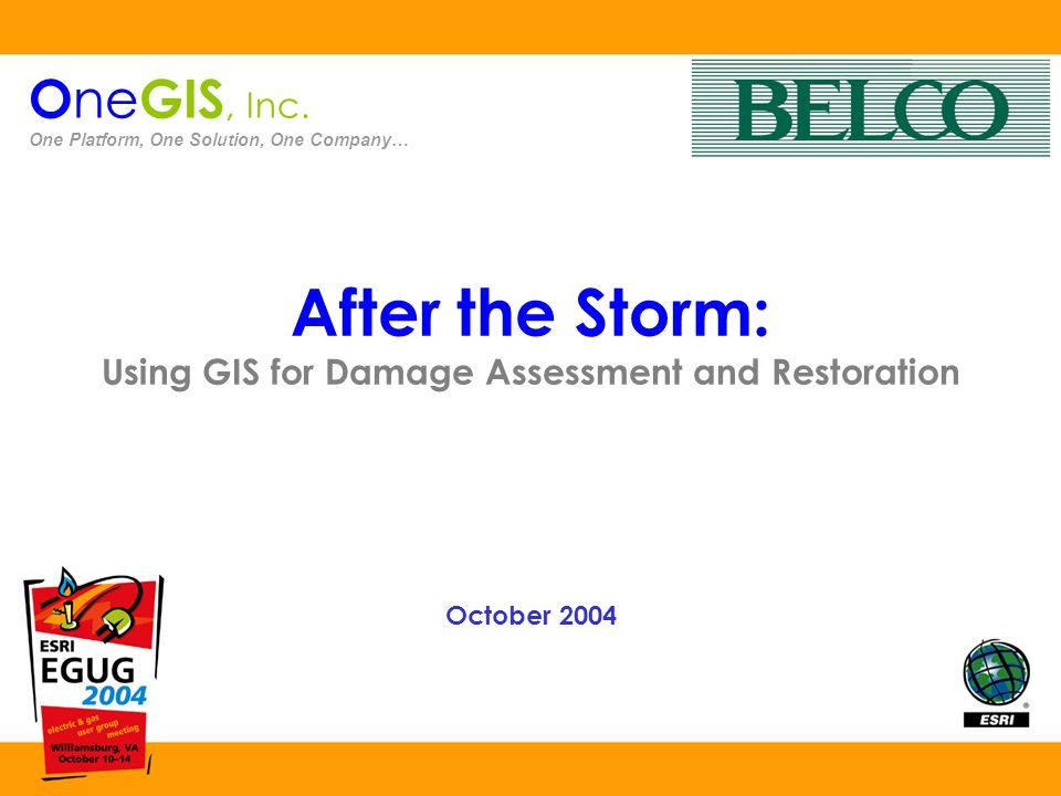 After the Storm: Using GIS for Damage Assessment and Restoration October 2004 O ne GIS, Inc.