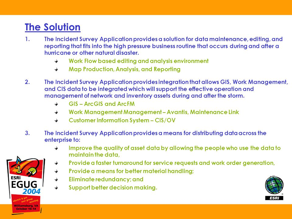 The Solution 1.The Incident Survey Application provides a solution for data maintenance, editing, and reporting that fits into the high pressure business routine that occurs during and after a hurricane or other natural disaster.
