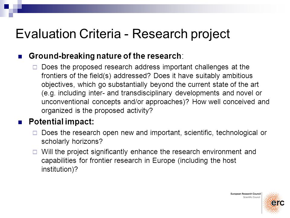 Evaluation Criteria - Research project Ground-breaking nature of the research: Does the proposed research address important challenges at the frontier