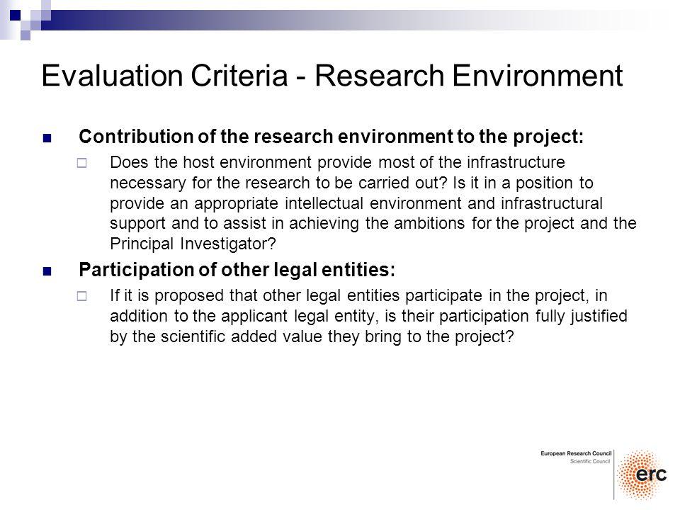 Evaluation Criteria - Research Environment Contribution of the research environment to the project: Does the host environment provide most of the infr
