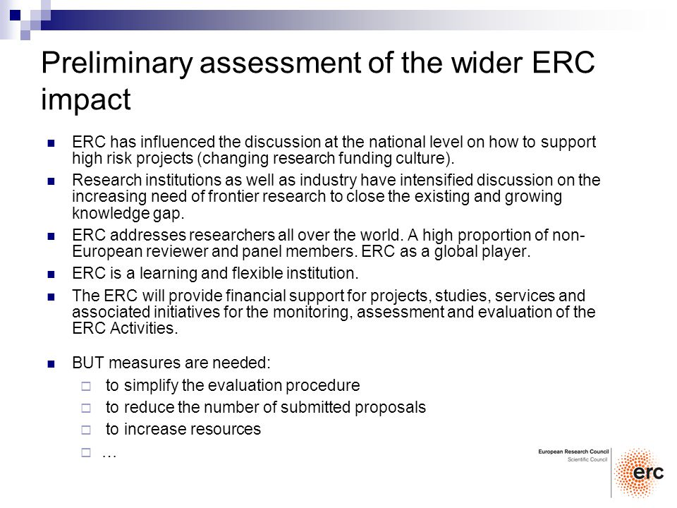 ERC has influenced the discussion at the national level on how to support high risk projects (changing research funding culture). Research institution