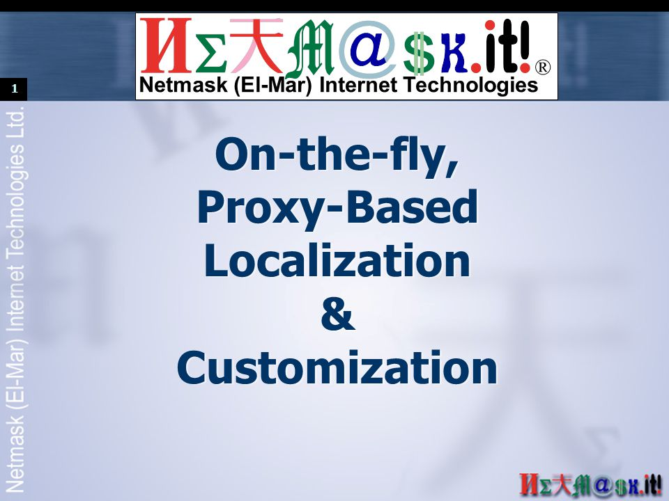 1 On-the-fly, Proxy-Based Localization & Customization ® Netmask (El-Mar) Internet Technologies