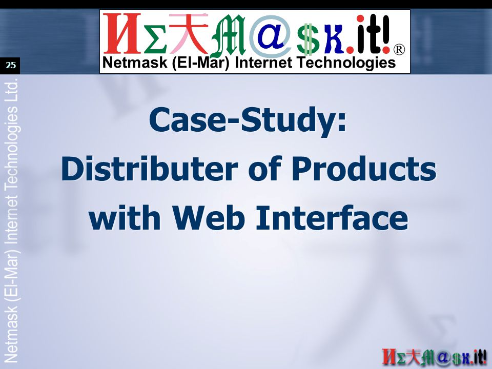 25 Case-Study: Distributer of Products with Web Interface ® Netmask (El-Mar) Internet Technologies