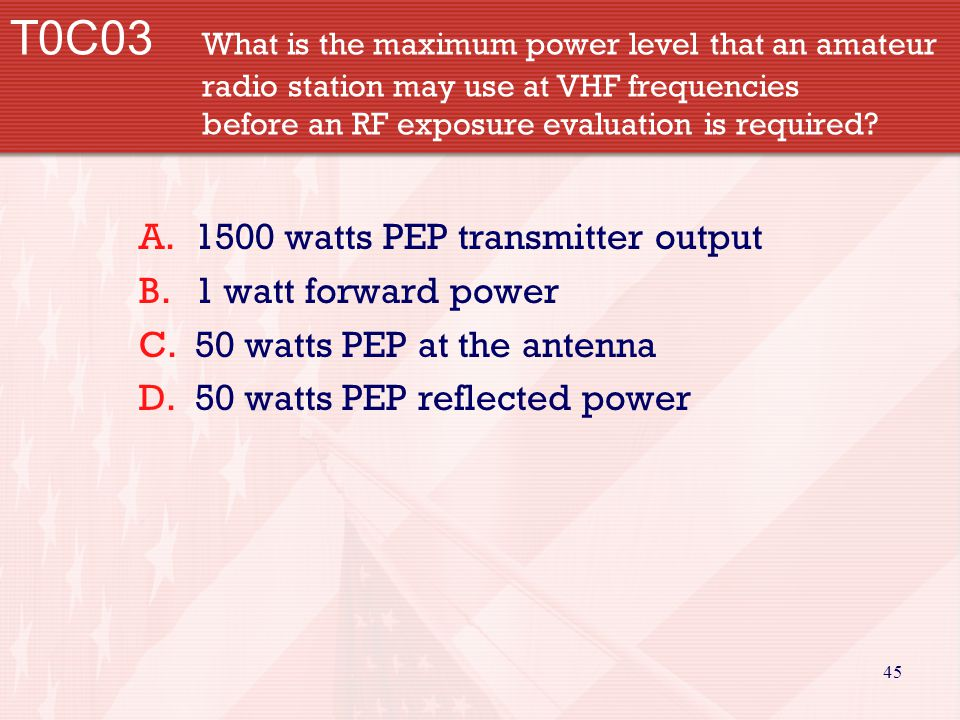 45 T0C03 What is the maximum power level that an amateur radio station may use at VHF frequencies before an RF exposure evaluation is required? A.1500
