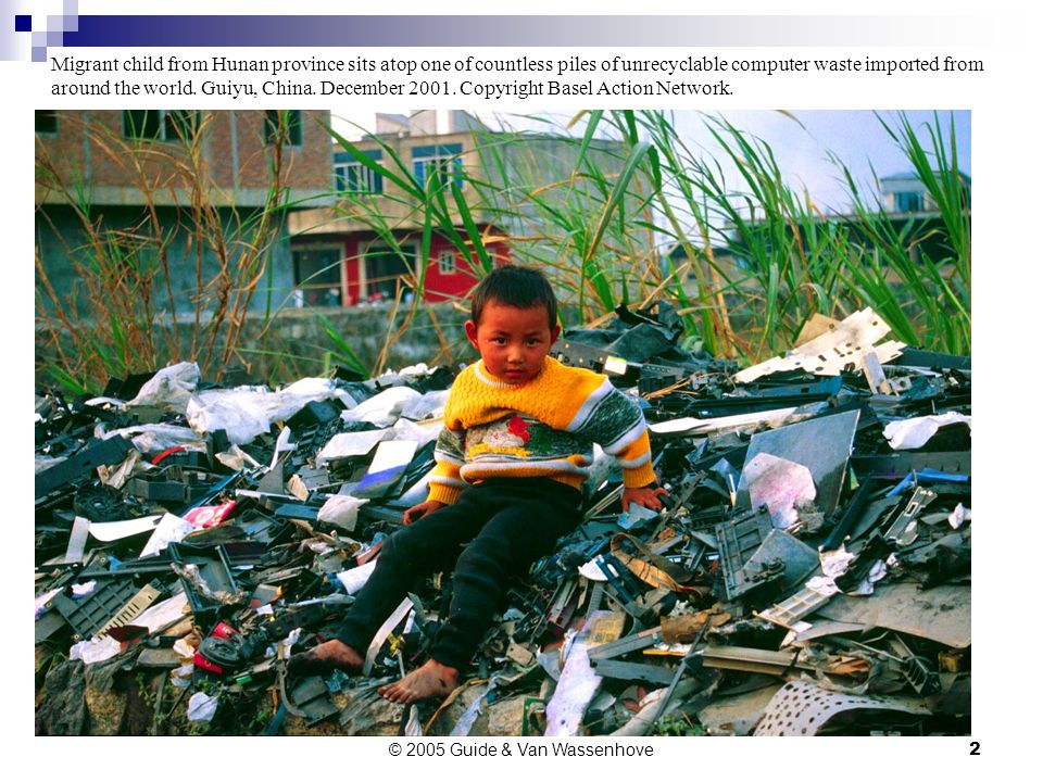 © 2005 Guide & Van Wassenhove2 Migrant child from Hunan province sits atop one of countless piles of unrecyclable computer waste imported from around the world.