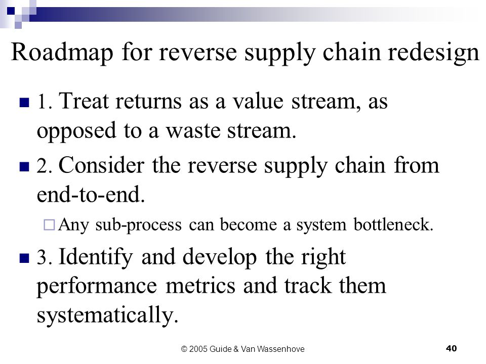 © 2005 Guide & Van Wassenhove40 Roadmap for reverse supply chain redesign 1.