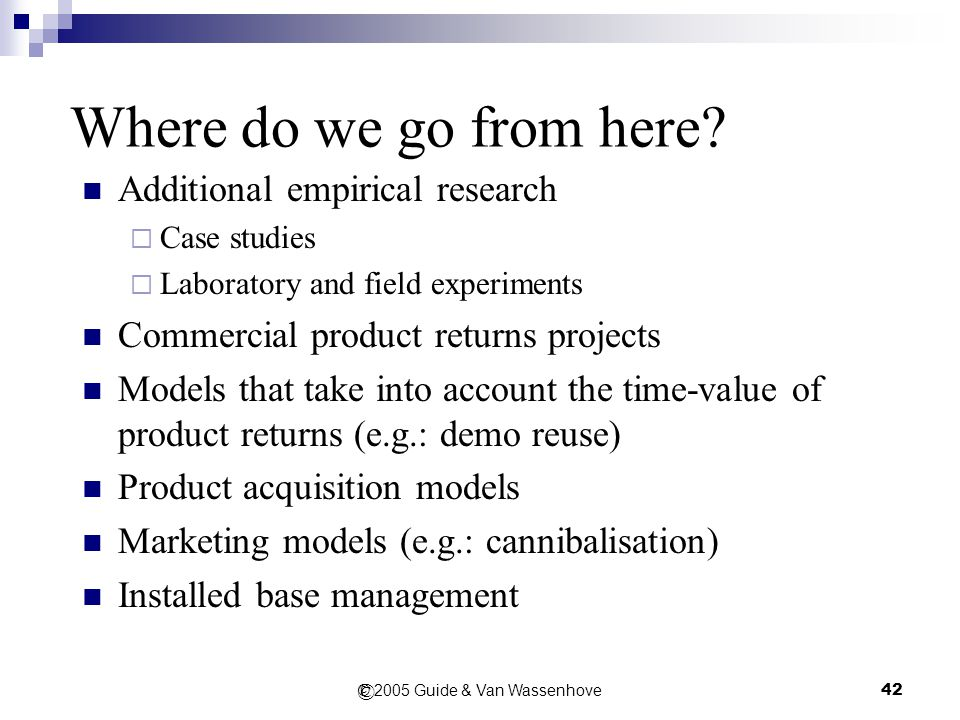 © 2005 Guide & Van Wassenhove42 Where do we go from here.