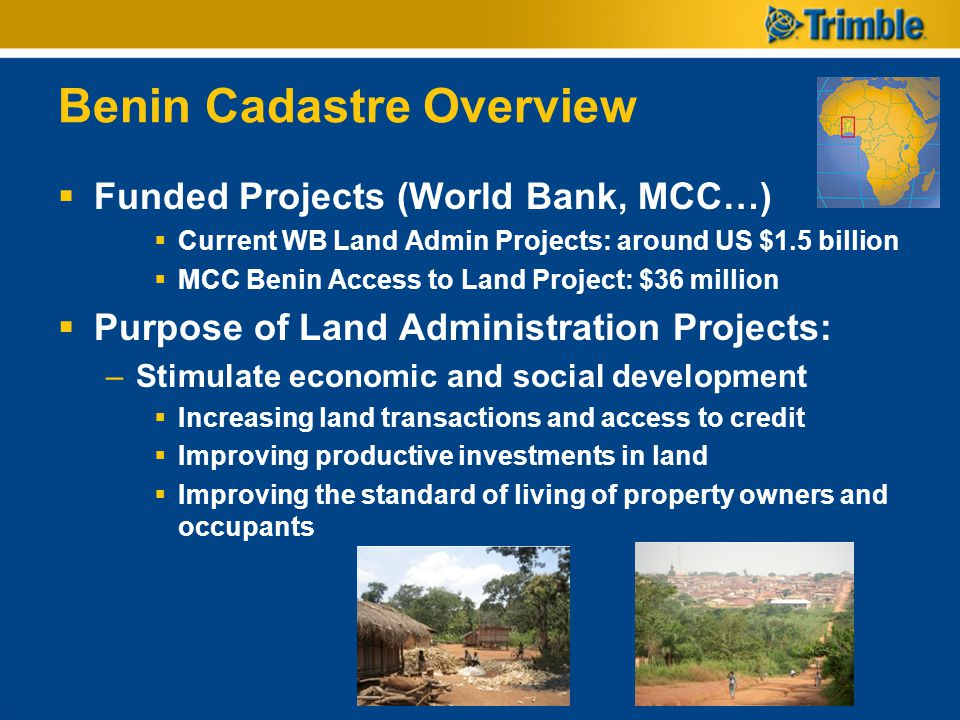 Benin Cadastre Overview Funded Projects (World Bank, MCC…) Current WB Land Admin Projects: around US $1.5 billion MCC Benin Access to Land Project: $3
