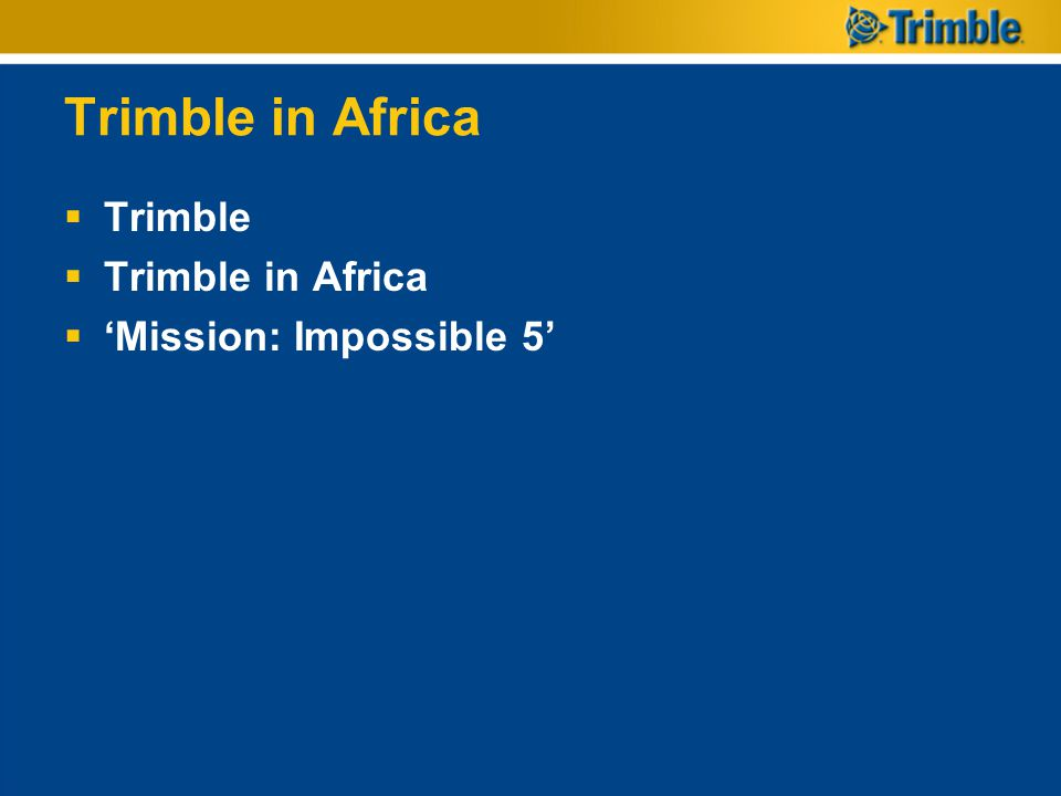 Trimble in Africa Trimble Trimble in Africa Mission: Impossible 5
