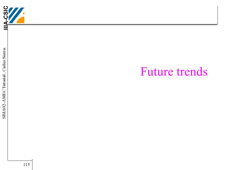 IIIA-CSIC SBIA02-AMEC Tutorial.. Carles Sierra. 115 Future trends