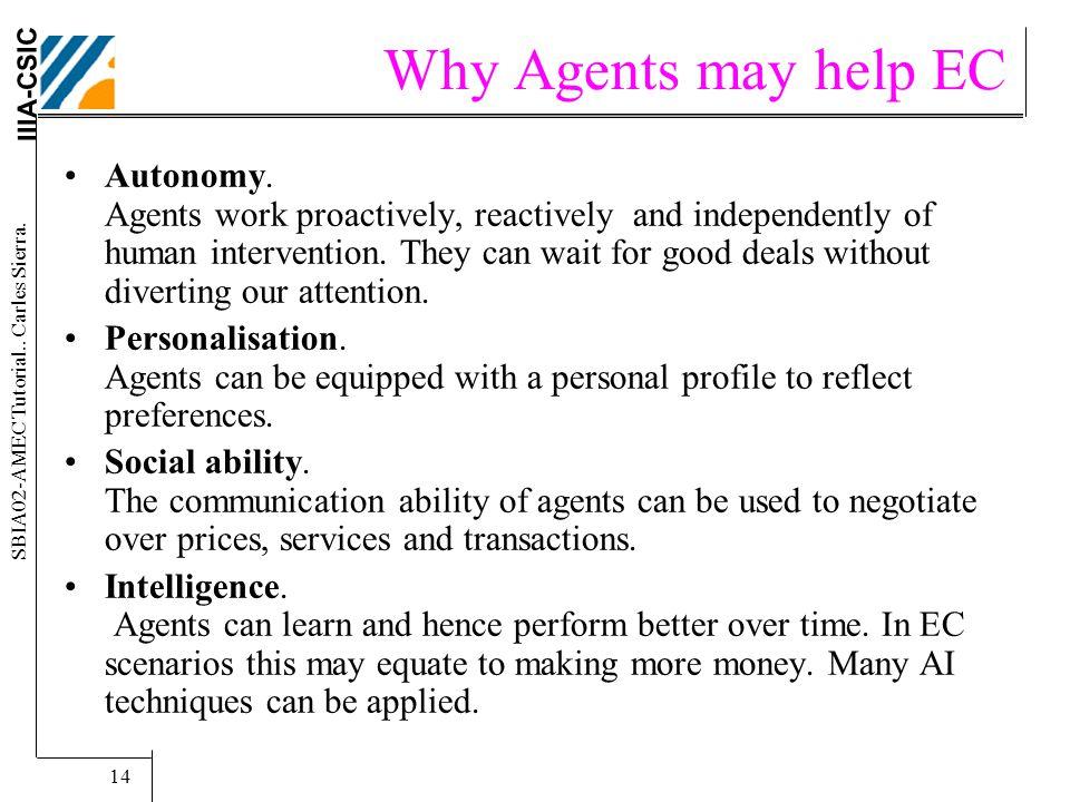 IIIA-CSIC SBIA02-AMEC Tutorial.. Carles Sierra. 14 Why Agents may help EC Autonomy.