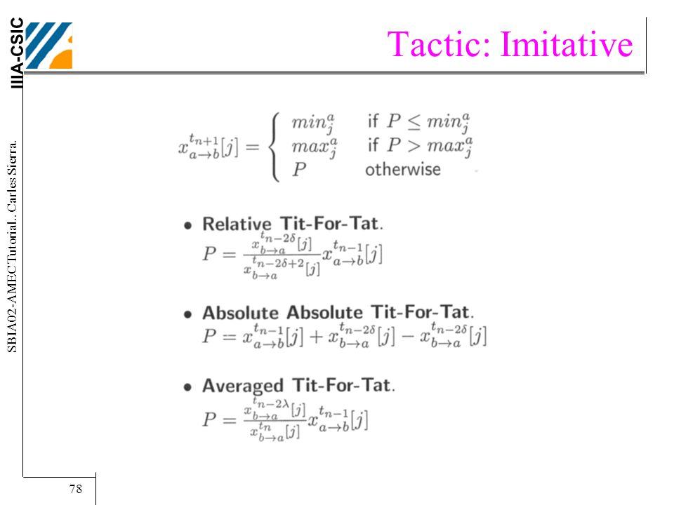 IIIA-CSIC SBIA02-AMEC Tutorial.. Carles Sierra. 78 Tactic: Imitative