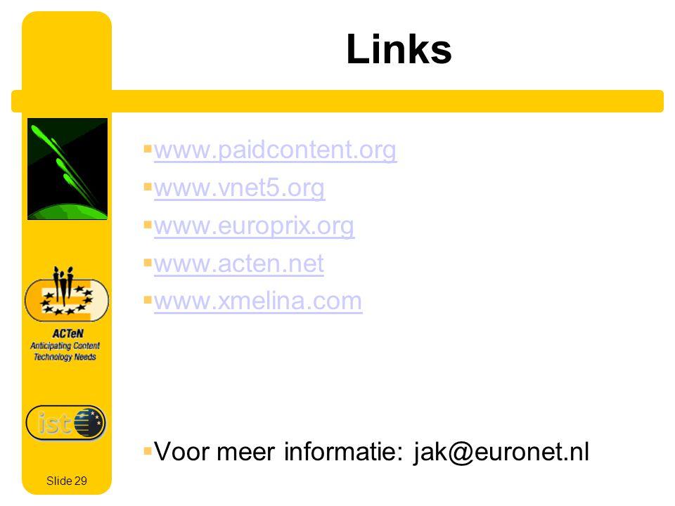 Slide 29 Links www.paidcontent.org www.vnet5.org www.europrix.org www.acten.net www.xmelina.com Voor meer informatie: jak@euronet.nl