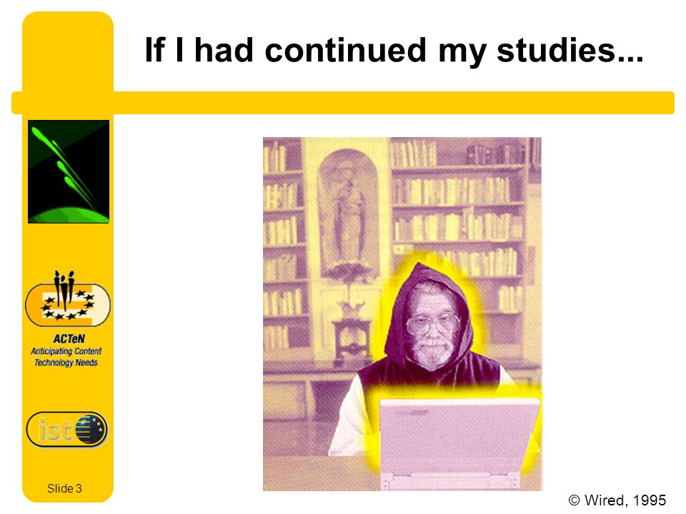 Slide 3 If I had continued my studies... © Wired, 1995