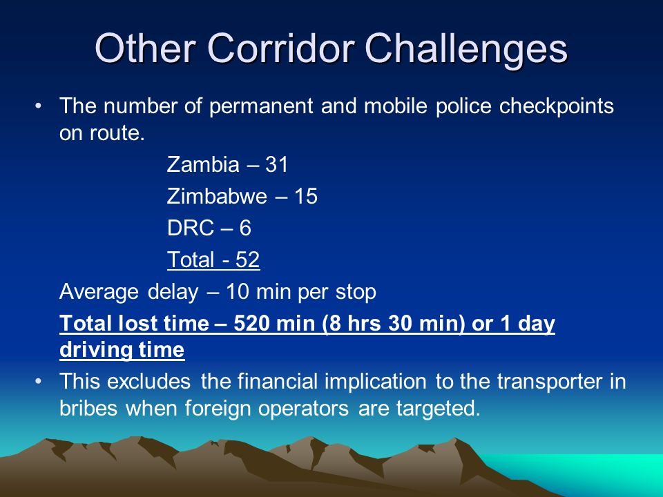 Other Corridor Challenges The number of permanent and mobile police checkpoints on route.