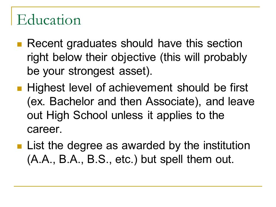 Education cont… Include your GPA only if it is over a 3.0 (you may want to include Major GPA instead if it is higher).