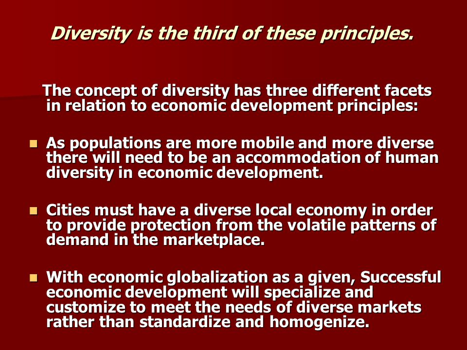 Diversity is the third of these principles. The concept of diversity has three different facets in relation to economic development principles: The co