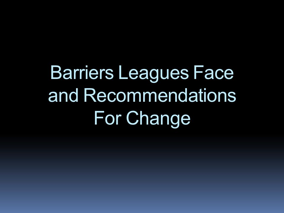 Barriers Leagues Face and Recommendations For Change