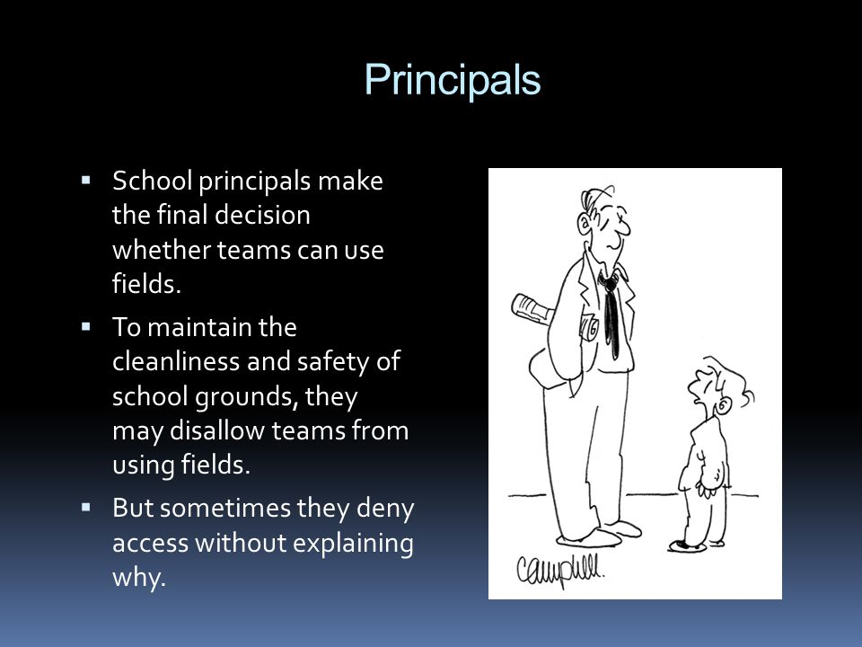 Principals School principals make the final decision whether teams can use fields.