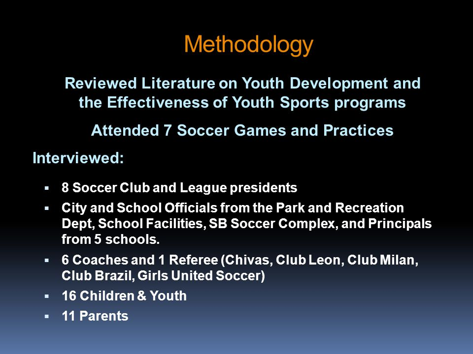 Methodology 8 Soccer Club and League presidents City and School Officials from the Park and Recreation Dept, School Facilities, SB Soccer Complex, and Principals from 5 schools.