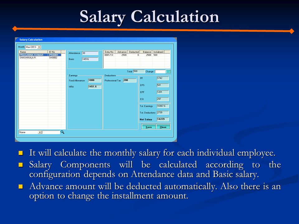 Salary Calculation It will calculate the monthly salary for each individual employee.