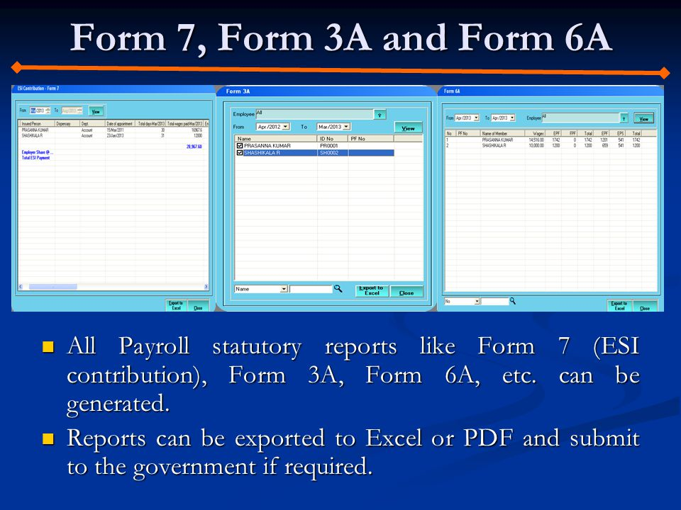 Form 7, Form 3A and Form 6A All Payroll statutory reports like Form 7 (ESI contribution), Form 3A, Form 6A, etc.