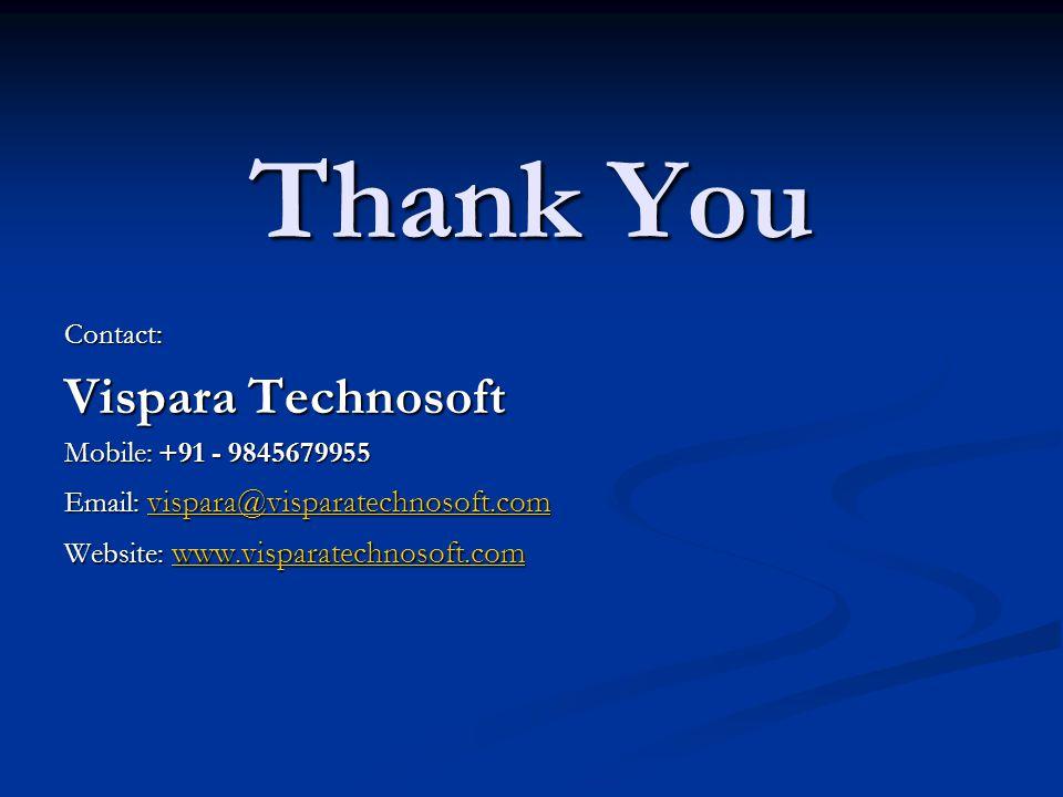 Thank You Contact: Vispara Technosoft Mobile: +91 - 9845679955 Email: vispara@visparatechnosoft.com vispara@visparatechnosoft.com Website: www.visparatechnosoft.com www.visparatechnosoft.com