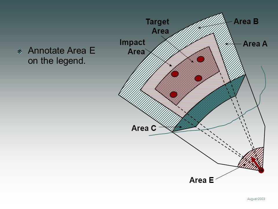 August 2003 Area A Area B Target Area Impact Area Area C Annotate Area E on the legend. Area E
