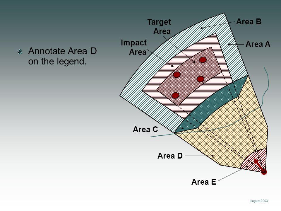 August 2003 Area A Area B Target Area Impact Area Area C Annotate Area D on the legend.