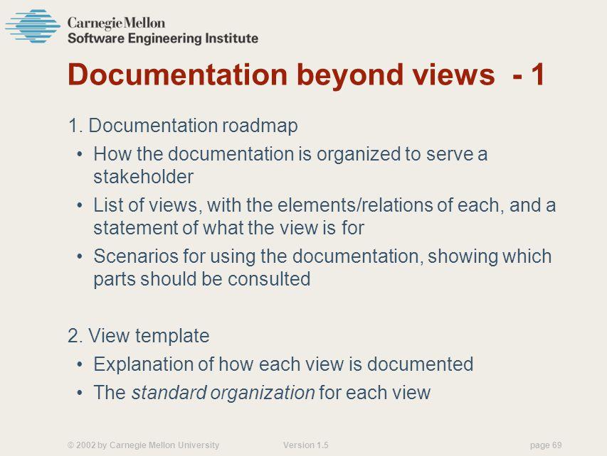 © 2002 by Carnegie Mellon University Version 1.5 page 69 Documentation beyond views - 1 1.