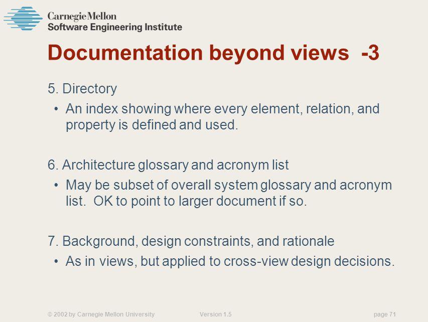 © 2002 by Carnegie Mellon University Version 1.5 page 71 Documentation beyond views -3 5.