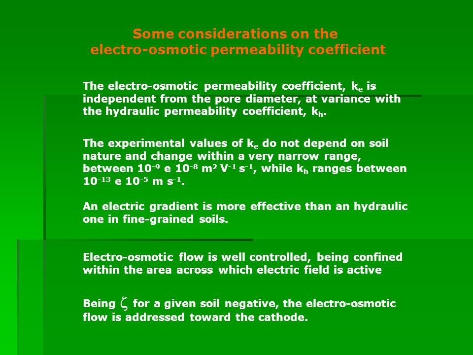 Some considerations on the electro-osmotic permeability coefficient The electro-osmotic permeability coefficient, k e is independent from the pore diameter, at variance with the hydraulic permeability coefficient, k h.