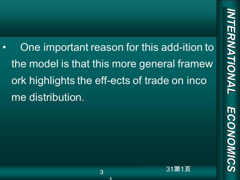 INTERNATIONAL ECONOMICS 03/01/20 COPY RIGHT 31 1 One important reason for this add-ition to the model is that this more general framew ork highlights the eff-ects of trade on inco me distribution.