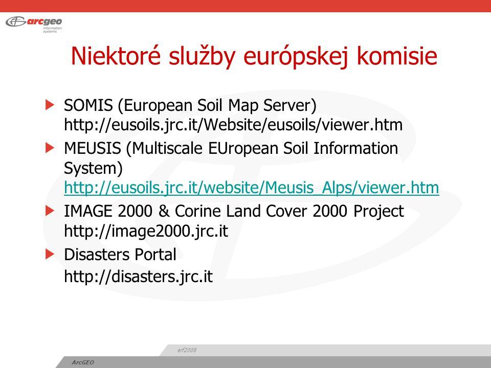 eif2008 ArcGEO Niektoré služby európskej komisie SOMIS (European Soil Map Server) http://eusoils.jrc.it/Website/eusoils/viewer.htm MEUSIS (Multiscale EUropean Soil Information System) http://eusoils.jrc.it/website/Meusis_Alps/viewer.htm http://eusoils.jrc.it/website/Meusis_Alps/viewer.htm IMAGE 2000 & Corine Land Cover 2000 Project http://image2000.jrc.it Disasters Portal http://disasters.jrc.it