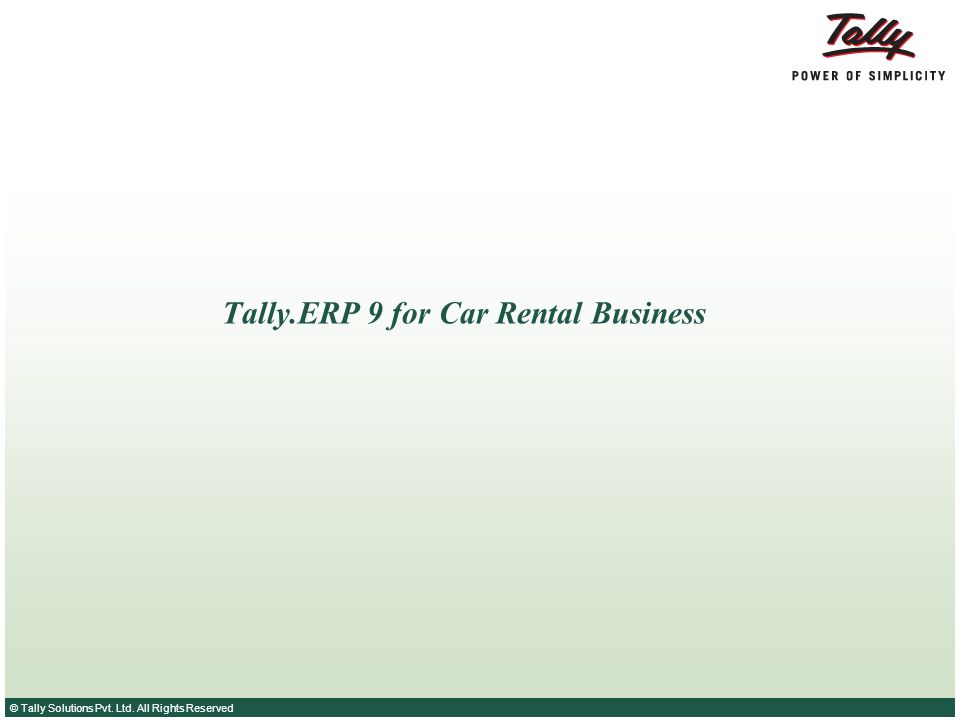 © Tally Solutions Pvt. Ltd. All Rights Reserved Tally.ERP 9 for Car Rental Business