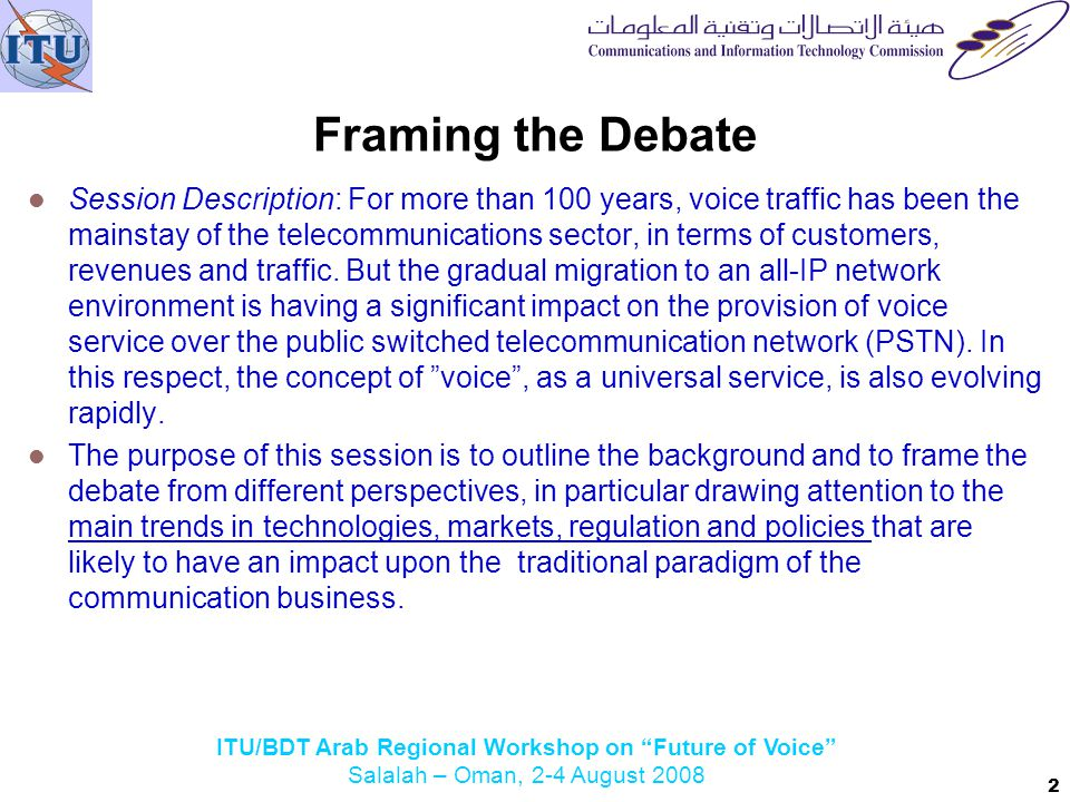 ITU/BDT Arab Regional Workshop on Future of Voice Salalah – Oman, 2-4 August 2008 Session Description: For more than 100 years, voice traffic has been