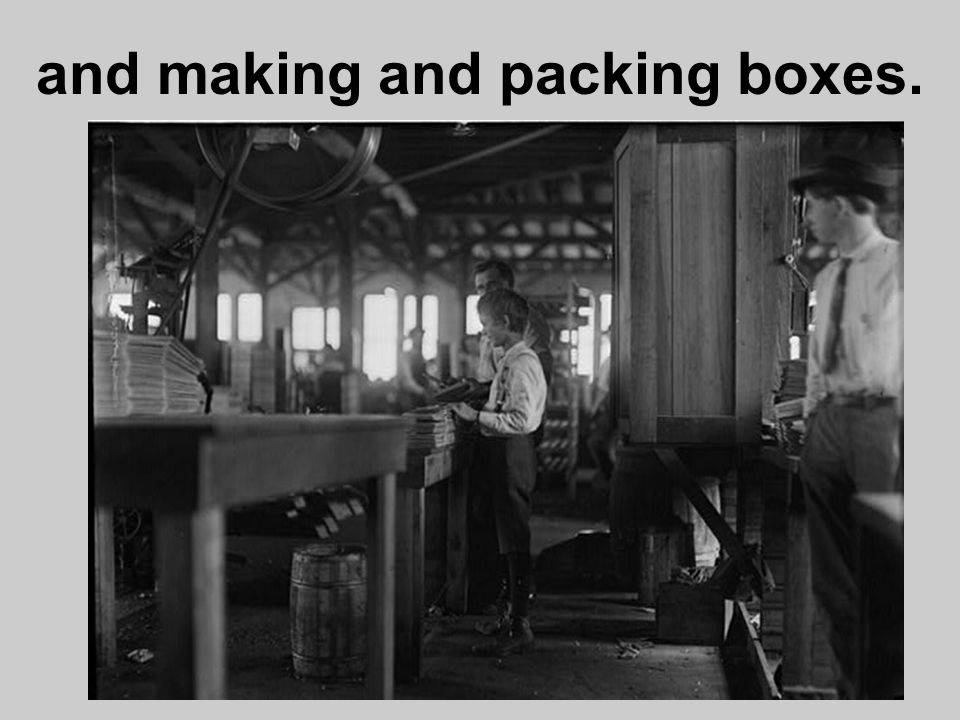and making and packing boxes.