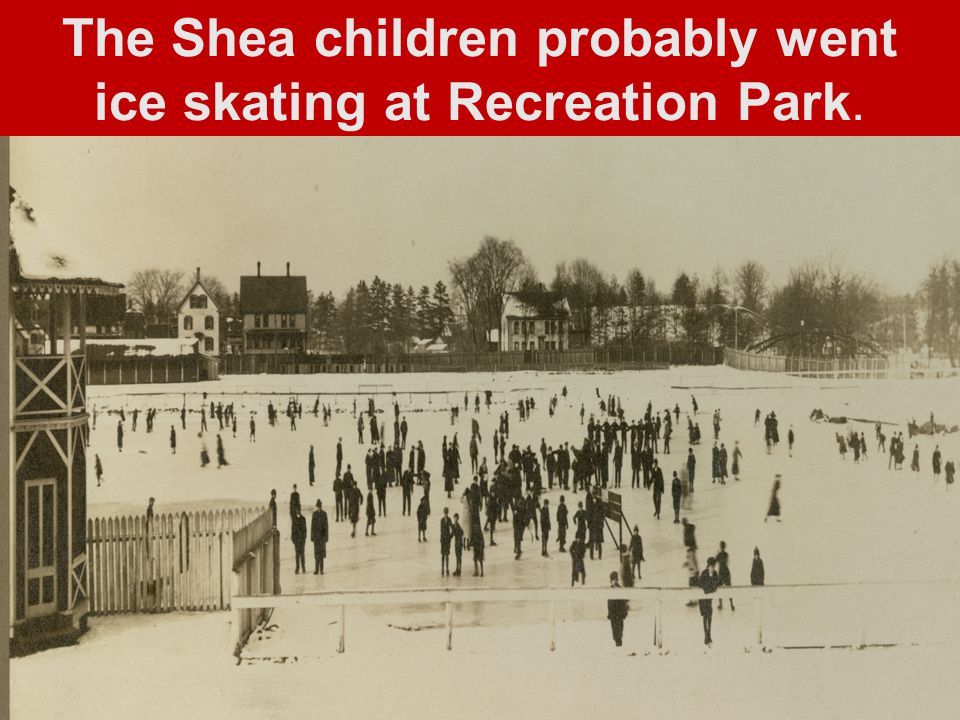 The Shea children probably went ice skating at Recreation Park.