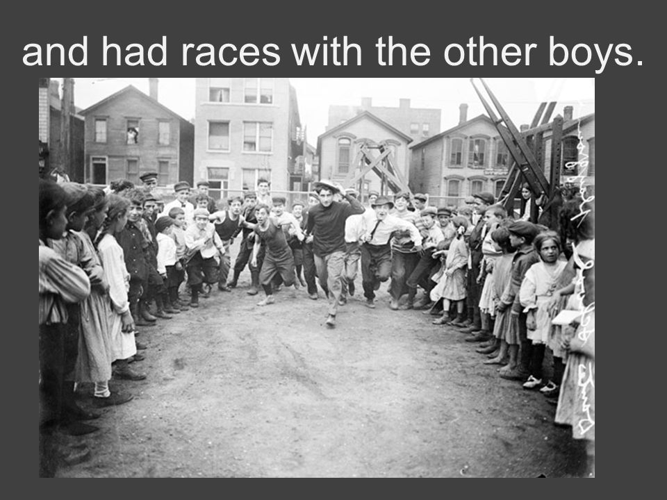 and had races with the other boys.