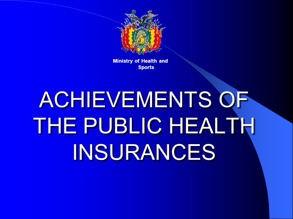 ACHIEVEMENTS OF THE PUBLIC HEALTH INSURANCES Ministry of Health and Sports