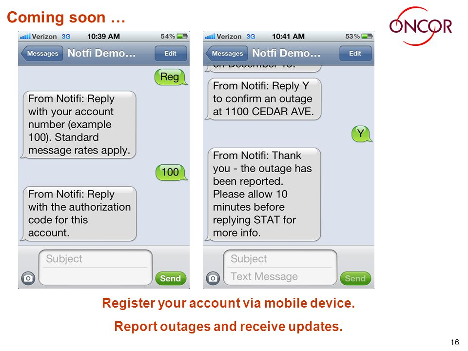 16 Coming soon … Register your account via mobile device. Report outages and receive updates.