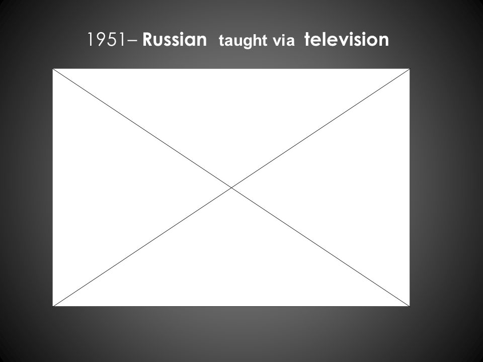 1951– Russian taught via television