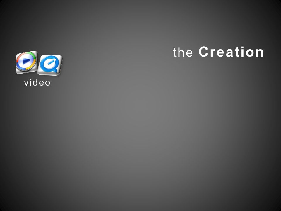 the Creation video