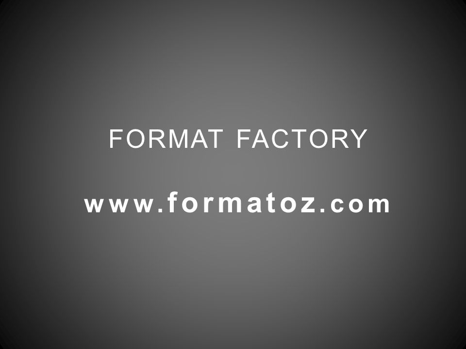 FORMAT FACTORY www. formatoz.com