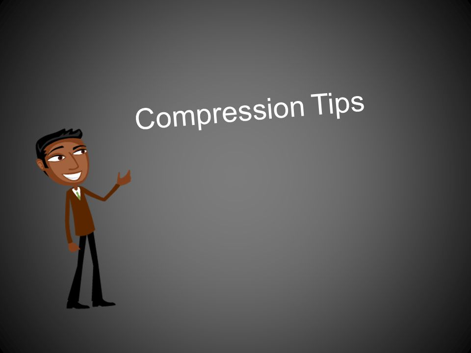 Compression Tips