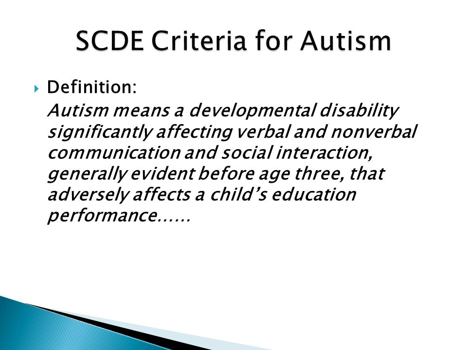 Definition: Autism means a developmental disability significantly affecting verbal and nonverbal communication and social interaction, generally evide